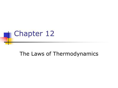 Chapter 12 The Laws of Thermodynamics. First Law of Thermodynamics The First Law of Thermodynamics tells us that the internal energy of a system can be.