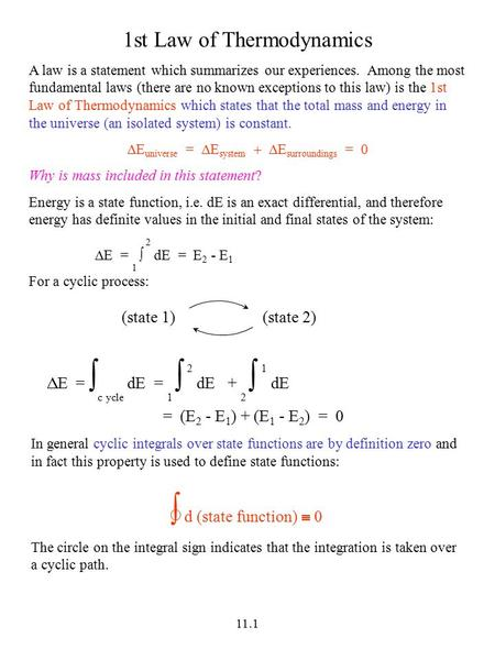 11.1 1st Law of Thermodynamics A law is a statement which summarizes our experiences. Among the most fundamental laws (there are no known exceptions to.