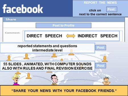 "Post to Profile ""SHARE YOUR NEWS WITH YOUR FACEBOOK FRIENDS."" reported statements and questions intermediate level 55 SLIDES, ANIMATED, WITH COMPUTER."