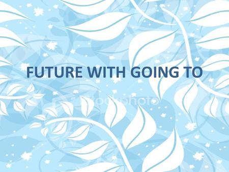 FUTURE WITH GOING TO. What is the Going to tense? Going to future expresses a conclusion of the immediate future or an action in the near future that.