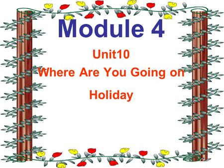 Module 4 Unit10 Where Are You Going on Holiday Let's go in the car. It's not very far. To the juice bar. Let's go on the train. We can go to the Spain.