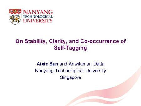On Stability, Clarity, and Co-occurrence of Self-Tagging Aixin Sun and Anwitaman Datta Nanyang Technological University Singapore.