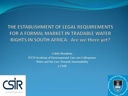 Cebile Ntombela IUCN Academy of Environmental Law 2011 Colloquium Water and the Law: Towards Sustainability 3-7 July.