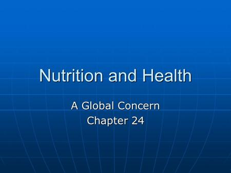 Nutrition and Health A Global Concern Chapter 24.