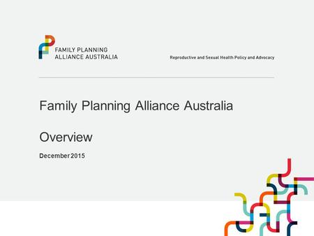 Family Planning Alliance Australia Overview December 2015.