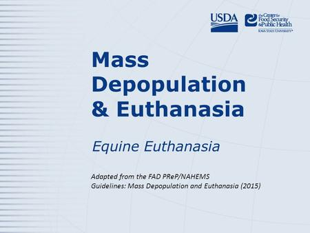 Mass Depopulation & Euthanasia Equine Euthanasia Adapted from the FAD PReP/NAHEMS Guidelines: Mass Depopulation and Euthanasia (2015)