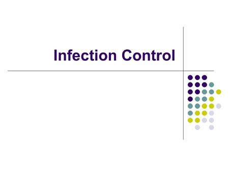 Infection Control. Direct correlation between exposure to microorganisms and disease.
