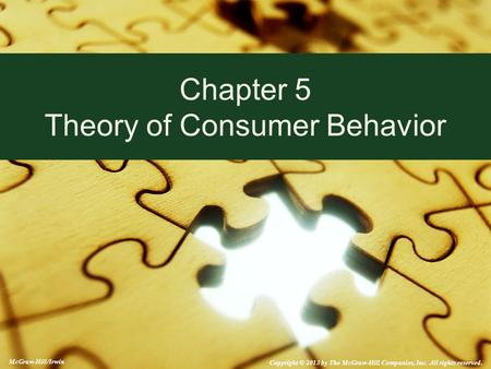 McGraw-Hill/Irwin Copyright © 2013 by The McGraw-Hill Companies, Inc. All rights reserved. Chapter 5 Theory of Consumer Behavior.