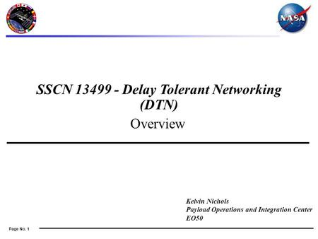 Page No. 1 Overview Kelvin Nichols Payload Operations and Integration Center EO50 SSCN 13499 - Delay Tolerant Networking (DTN)
