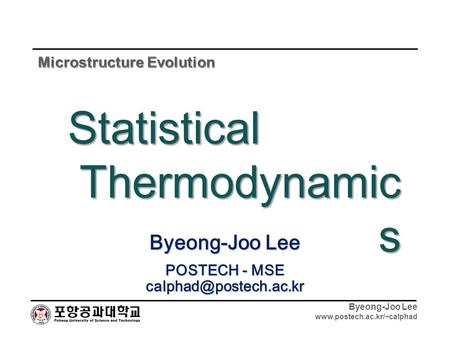 Byeong-Joo Lee  Byeong-Joo Lee POSTECH - MSE Statistical Thermodynamic s.