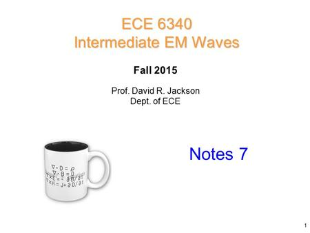 Prof. David R. Jackson Dept. of ECE Fall 2015 Notes 7 ECE 6340 Intermediate EM Waves 1.
