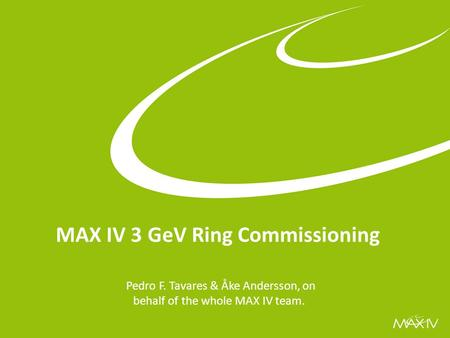 ESLS Workshop Nov 2015 MAX IV 3 GeV Ring Commissioning Pedro F. Tavares & Åke Andersson, on behalf of the whole MAX IV team.