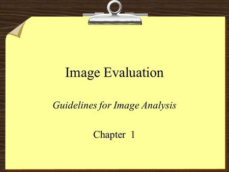 Image Evaluation Guidelines for Image Analysis Chapter 1.
