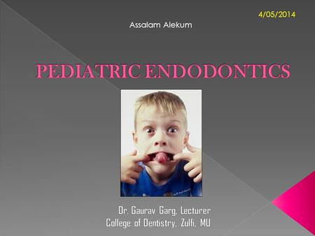 Assalam Alekum 4/05/2014.  Treatment considerations in childrens  Endodontic treatment modalities in primary teeth  Endodontic treatment modalities.
