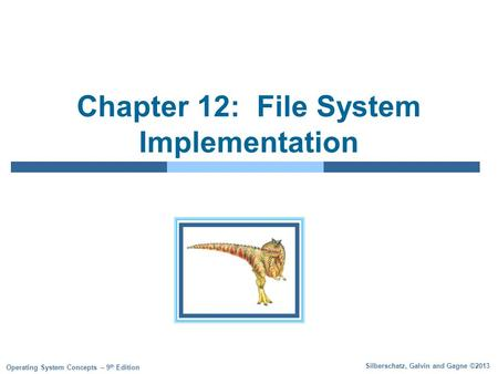 Silberschatz, Galvin and Gagne ©2013 Operating System Concepts – 9 th Edition Chapter 12: File System Implementation.
