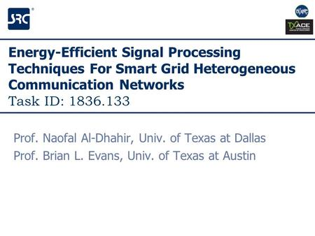 Energy-Efficient Signal Processing Techniques For Smart Grid Heterogeneous Communication Networks Task ID: 1836.133 Prof. Naofal Al-Dhahir, Univ. of Texas.