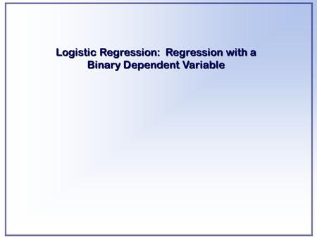 Logistic Regression: Regression with a Binary Dependent Variable.