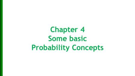 Chapter 4 Some basic Probability Concepts 1-1. Learning Objectives  To learn the concept of the sample space associated with a random experiment.  To.
