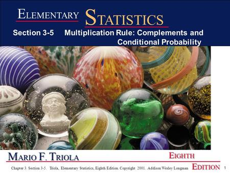 1 Chapter 3. Section 3-5. Triola, Elementary Statistics, Eighth Edition. Copyright 2001. Addison Wesley Longman M ARIO F. T RIOLA E IGHTH E DITION E LEMENTARY.