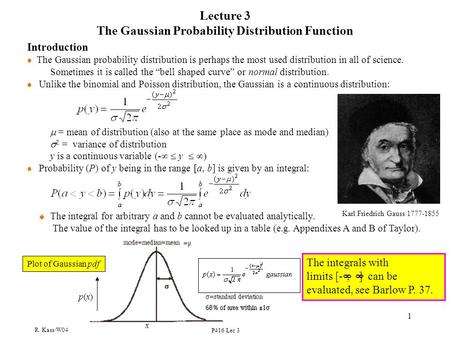 R. Kass/W04 P416 Lec 3 1 Lecture 3 The Gaussian Probability Distribution Function Plot of Gaussian pdf x p(x)p(x) Introduction l The Gaussian probability.