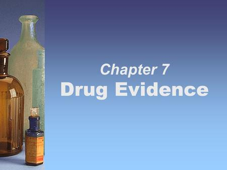 Chapter 7 Drug Evidence. Chapter 7 1 Drugs and Crime  A drug is a natural or synthetic substance designed to affect the subject psychologically or physiologically.