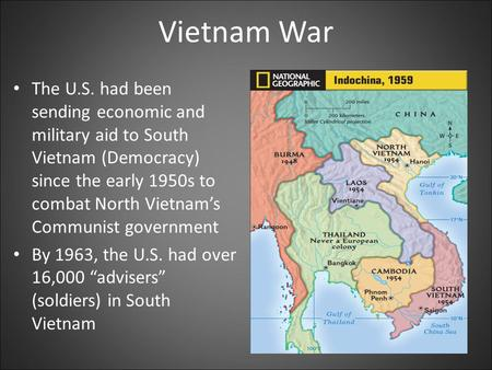 Vietnam War The U.S. had been sending economic and military aid to South Vietnam (Democracy) since the early 1950s to combat North Vietnam's Communist.