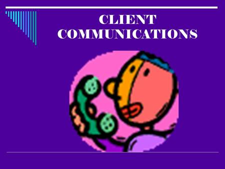 "CLIENT COMMUNICATIONS. Definition of Communication  Webster's dictionary defines communication as ""to give, or give and receive, information, signals,"