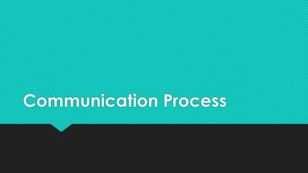 Communication Process. Communicators Sender Receiver.