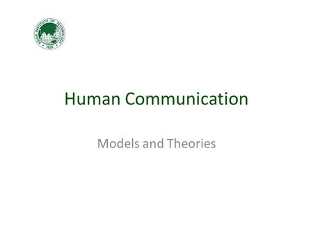 Human Communication Models and Theories. How can we describe the process of communication?