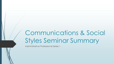 Communications & Social Styles Seminar Summary Administrative Professional Series 1.