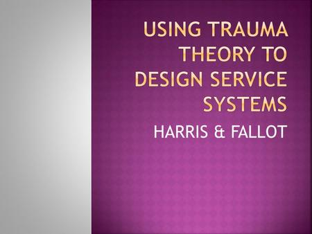 HARRIS & FALLOT.  DESIGN THE CORE ELEMENTS IN THE PROGRAM & CREATE SUPPORT FOR THE CHANGES  ASSESSMENT AND SCREENING  RESIDENTIAL SERVICES  ADDICTIONS.