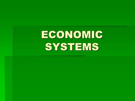 ECONOMIC SYSTEMS. TraditionalEconomy  An economic system based on traditions, routines, and beliefs  Usually a traditional product is made and sold.