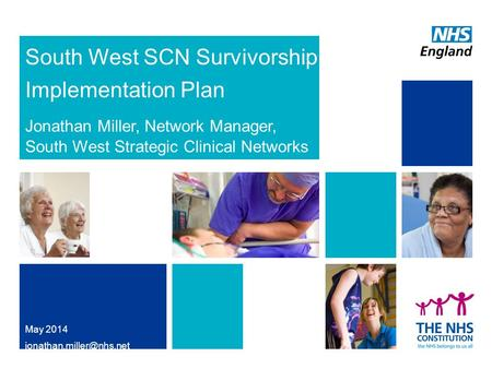 South West SCN Survivorship Implementation Plan Jonathan Miller, Network Manager, South West Strategic Clinical Networks May 2014