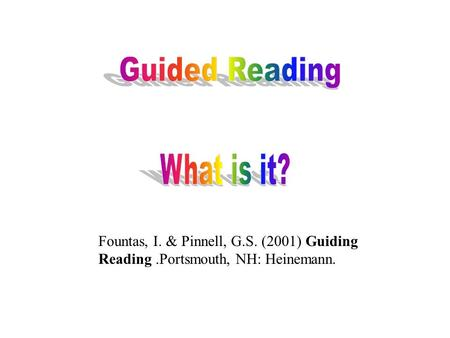 Fountas, I. & Pinnell, G.S. (2001) Guiding Reading.Portsmouth, NH: Heinemann.