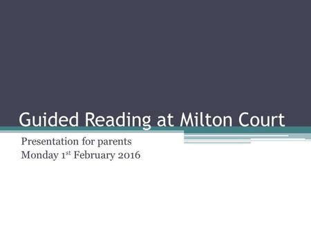 Guided Reading at Milton Court Presentation for parents Monday 1 st February 2016.