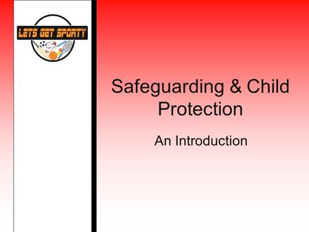 Safeguarding & Child Protection An Introduction. Course Content By the end of this course you should be able to:- Describe the different categories of.