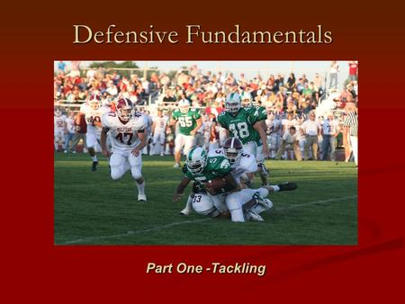 Defensive Fundamentals Part One -Tackling. Teaching Defensive Football Maximize the speed of your defense. Maximize the speed of your defense. Promote.
