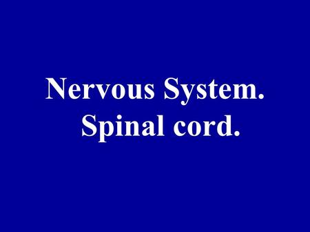 Nervous System. Spinal cord.. Spinal Cord Functions to transmit messages to and from the brain (white matter) and to serve as a reflex center (gray matter).