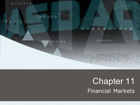 Chapter 11 Financial Markets. Saving and the Financial System Saving The act of not spending money Savings Dollar Amount from that non consumptions of.