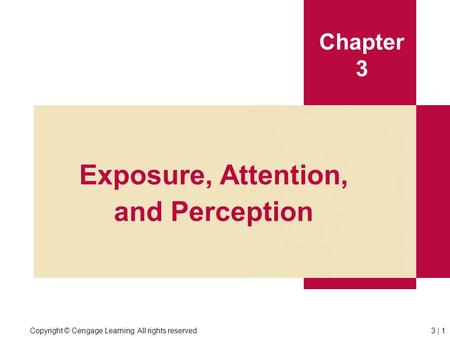 Copyright © Cengage Learning. All rights reserved.3 | 1 Chapter 3 Exposure, Attention, and Perception.