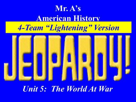 "Mr. A's American History Unit 5: The World At War 4-Team ""Lightening"" Version."
