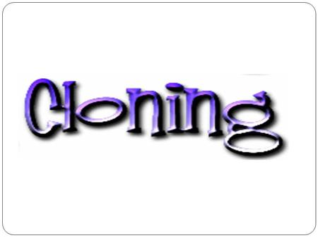 There are two major types of cloning: 1. Reproductive cloning 2. Therapeutic cloning Reproductive cloning: creating a plant, animal, or person asexually.