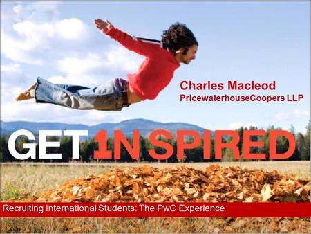 Recruiting International Students: The PwC Experience Charles Macleod PricewaterhouseCoopers LLP.