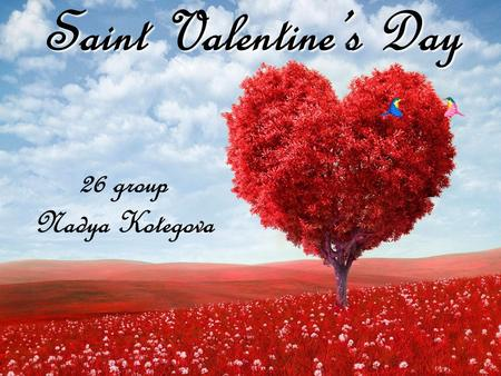Saint Valentine's Day 26 group Nadya Kotegova. Every February, 14, flowers, and gifts are exchanged between loved ones, all in the name of St. Valentine.
