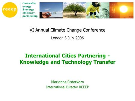 VI Annual Climate Change Conference London 3 July 2006 International Cities Partnering - Knowledge and Technology Transfer Marianne Osterkorn International.