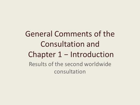General Comments of the Consultation and Chapter 1 − Introduction Results of the second worldwide consultation.