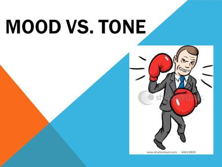 MOOD VS. TONE. MOOD VS. TONE WHAT'S THE DIFFERENCE? Tone: The author ' s attitude towards what he is writing about. Mood: The emotions the reader feels.