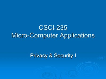 CSCI-235 Micro-Computer Applications Privacy & Security I.