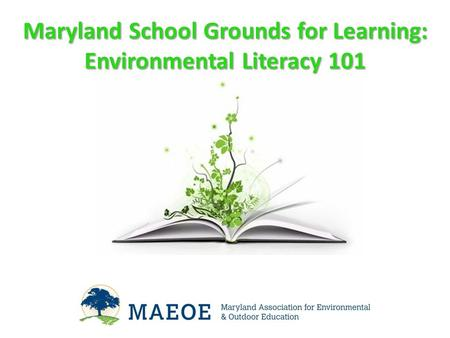 Maryland School Grounds for Learning: Environmental Literacy 101.