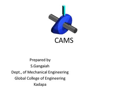 CAMS Prepared by S.Gangaiah Dept., of Mechanical Engineering Global College of Engineering Kadapa.